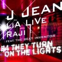 B4 They Turn on the Light — J Jean, Raji, Lia Live, The Beat Inventor