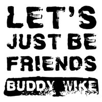 Let's Just Be Friends — Buddy Wike