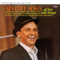 Sinatra Sings.....Of Love And Things! — Frank Sinatra