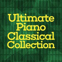 Ultimate Piano Classical Collection — Ultimate Piano Classics, Romantic Piano Academy, Romantic Piano Music Collection, Romantic Piano Academy|Romantic Piano Music Collection|Ultimate Piano Classics