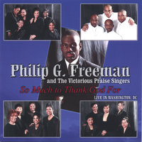 So Much to Thank God For — Philip G. Freeman and The Victorious Praise Singers