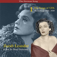 The German Song / A Star In Nazi Germany / The Songs of UFA, Volume 1 / Recordings 1936-1939 — Zarah Leander