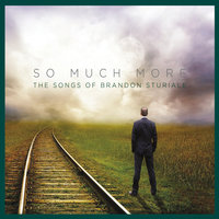 So Much More: The Songs of Brandon Sturiale — Brandon Sturiale