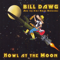 Howl At the Moon — Bill Dawg and the Dirt Road Rockers
