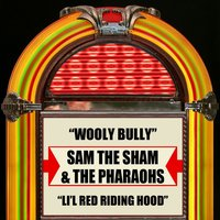 Wooly Bully / Li'l Red Riding Hood — Sam The Sham & The Pharaohs