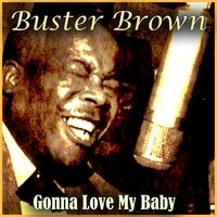 Gonna Love My Baby — Buster Brown