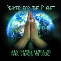 Prayer for the Planet (Vocal) [feat. Mark Stevens] — Greg Maroney, MARK STEVENS