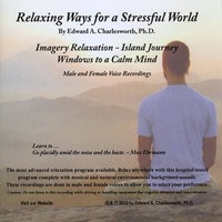 Relaxing Ways for a Stressful World - Imagery Relaxation/Island Journey - Male & Female Voices — Dr. Edward A. Charlesworth