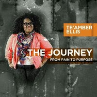 The Journey from Pain to Purpose — Te'amber Ellis