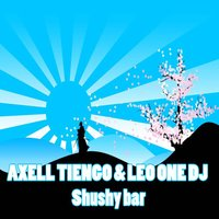 Shushi Bar - Single — Axell Tiengo, Leo One DJ