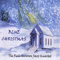 Blue Christmas — The Rich Severson Jazz Quartet
