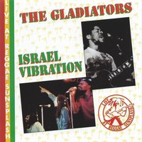 The Gladiators and Israel Vibration Live — The Gladiators, Israel Vibration, The Gladiators and Israel Vibration