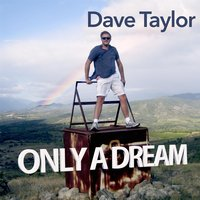 Only a Dream — Dave Taylor