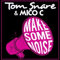 Make Some Noise — Tom Snare, Mico C, Tom Snare & Mico C