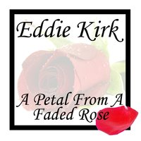 A Petrol From A Faded Rose — Eddie Kirk