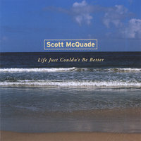 Life Just Couldn't Be Better — Scott McQuade