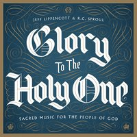 Glory to the Holy One — Jeff Lippencott