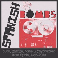 Spanish Bombs: Punk, Garage, Noise & Psychedelia from Spain, 1965-2013 — сборник