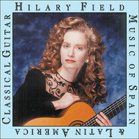 Music of Spain and Latin America on Classical Guitar — Hilary Field