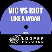 Like a Woah — Vic, Riot, Vic, Riot