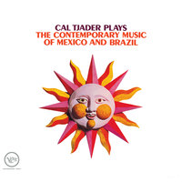 Plays The Contemporary Music Of Mexico And Brazil — Cal Tjader