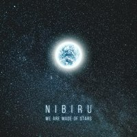 We Are Made of Stars — Nibiru