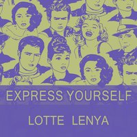 Express Yourself — Lotte Lenya