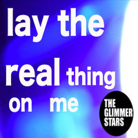 Lay the Real Thing On Me — The Glimmer Stars