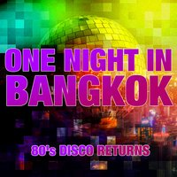 ONE NIGHT IN BANGKOK  - 80's DISCO RETURNS — сборник