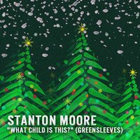 What Child Is This? (Greensleeves) — Stanton Moore