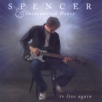 To Live Again — Spencer & Surrendered Heart