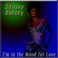 I'm in the Mood for Love — Shirley Bassey