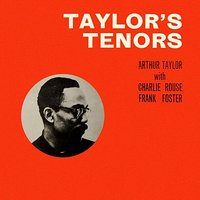 Taylor's Tenors — Frank Foster, Charlie Rouse, Arthur Taylor