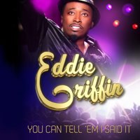 You Can Tell 'Em I Said It — Eddie Griffin