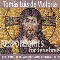 Victoria: Responsories for Tenebrae — Westminster Cathedral Choir, Томас Луис де Виктория, George Malcolm