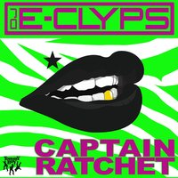 Captain Ratchet — DJ E-Clyps