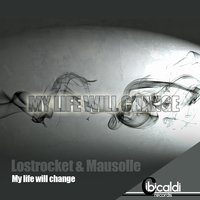 My Life Will Change — Lostrocket, Mausolle