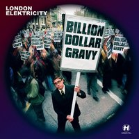 Billion Dollar Gravy — London Elektricity