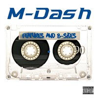 Features & B-Sides — M-Dash