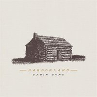 Cabin Song — Harborland