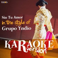 Sin Tu Amor (In the Style of Grupo Yndio) - Single — Ameritz Spanish Karaoke