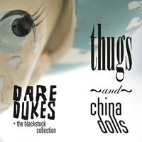 Thugs and China Dolls — Dare Dukes & The Blackstock Collection
