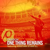 One Thing Remains [feat. Kristian Stanfill] — Passion, Kristian Stanfill