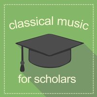Classical Music for Scholars — Classical Study Music Ensemble, Reading and Studying Music, The Einstein Classical Music Collection for Baby, Classical Study Music Ensemble|Reading and Studying Music|The Einstein Classical Music Collection for Baby