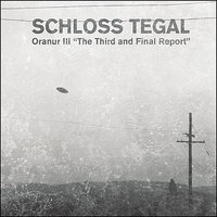 "Oranur III ""The Third And Final Report"" — Schloss Tegal"