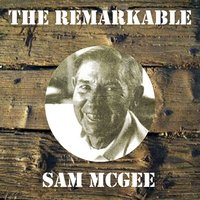 The Remarkable Sam Mcgee — Sam McGee