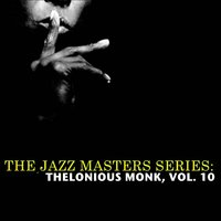The Jazz Masters Series: Thelonious Monk, Vol. 10 — Thelonious Monk