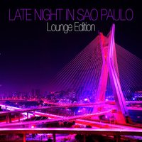 Late Night In Sao Paulo - Lounge Edition — сборник