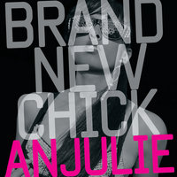 Brand New Chick — Anjulie