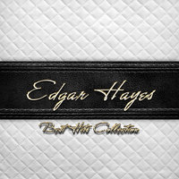Best Hits Collection of Edgar Hayes — Edgar Hayes
